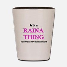 It's a Raina thing, you wouldn' Shot Glass