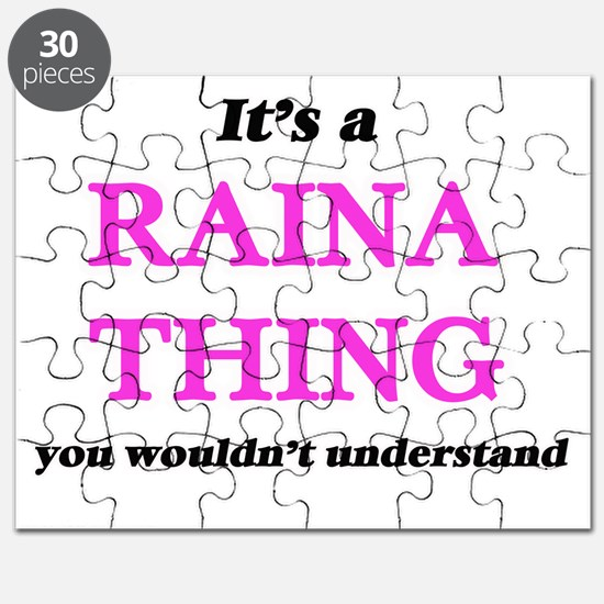 It's a Raina thing, you wouldn't un Puzzle