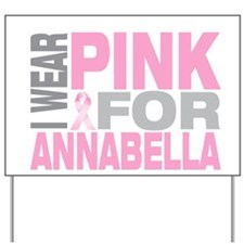 I wear pink for Annabella Yard Sign