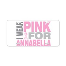 I wear pink for Annabella Aluminum License Plate