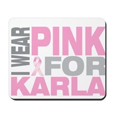 I wear pink for Karla Mousepad