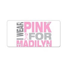 I wear pink for Madilyn Aluminum License Plate