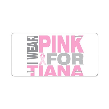 I wear pink for Tiana Aluminum License Plate