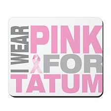I wear pink for Tatum Mousepad