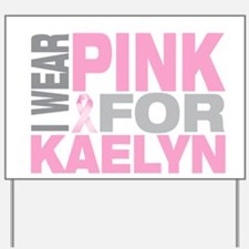 I wear pink for Kaelyn Yard Sign