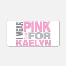 I wear pink for Kaelyn Aluminum License Plate