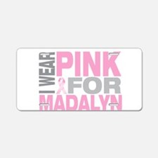 I wear pink for Madalyn Aluminum License Plate