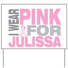I wear pink for Julissa Yard Sign