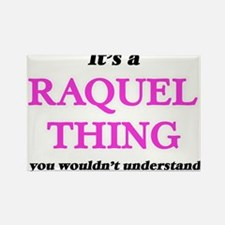 It's a Raquel thing, you wouldn't Magnets