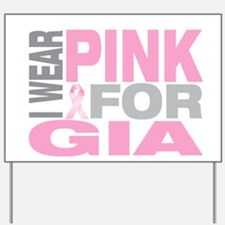 I wear pink for Gia Yard Sign