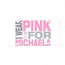 I wear pink for Michaela Aluminum License Plate