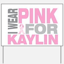 I wear pink for Kaylin Yard Sign