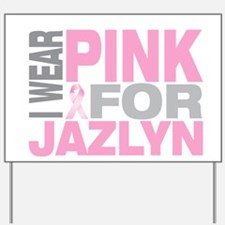 I wear pink for Jazlyn Yard Sign