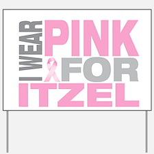 I wear pink for Itzel Yard Sign