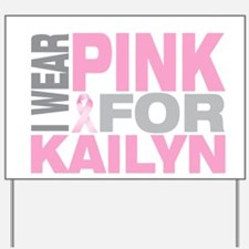I wear pink for Kailyn Yard Sign