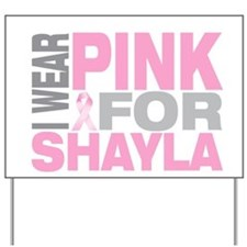 I wear pink for Shayla Yard Sign