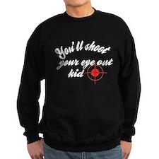 Shoot Your Eye Out Sweatshirt
