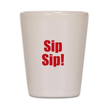 Sip Sip! Shot Glass
