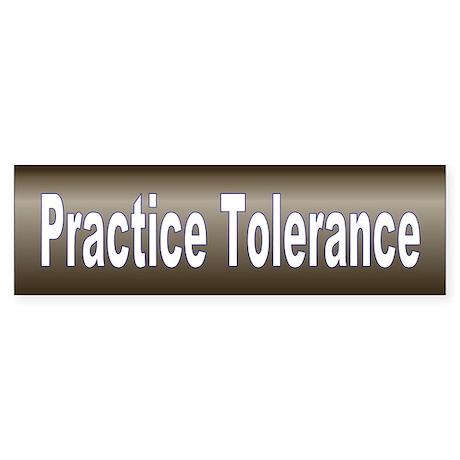 tolerance... Bumper Sticker