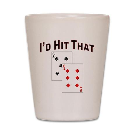 I'd Hit That Shot Glass