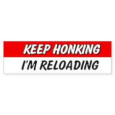 Keep Honking I'm Reloading Bumper Bumper Sticker