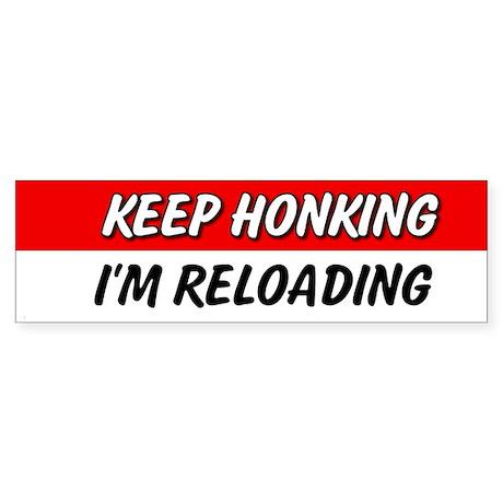Keep Honking I'm Reloading Bumper Sticker