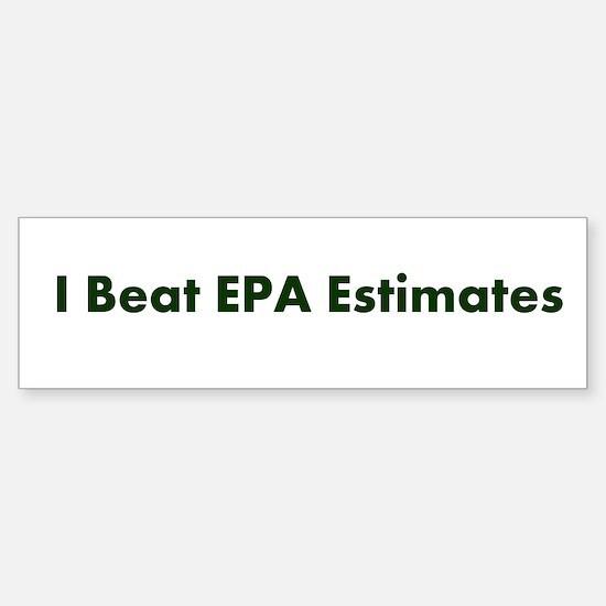 I Beat EPA Estimates Bumper Bumper Bumper Sticker