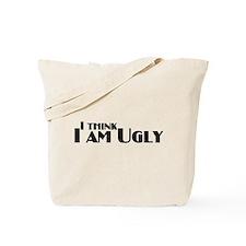 I think I am Ugly Tote Bag