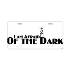 I'm Afraid of the Dark Aluminum License Plate