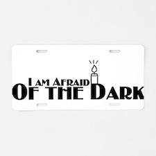 I'm Afraid of the Dark Aluminum License Plate
