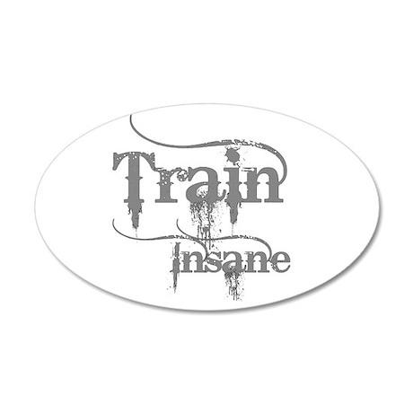 Train Insane 22x14 Oval Wall Peel