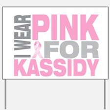 I wear pink for Kassidy Yard Sign