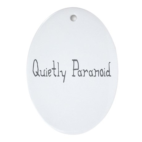 Quietly Paranoid Oval Ornament