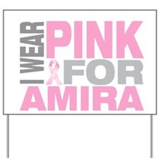 I wear pink for Amira Yard Sign