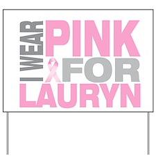 I wear pink for Lauryn Yard Sign