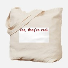 """""""Yes, they're real"""" Tote Bag"""