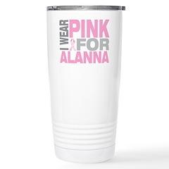 I wear pink for Alanna Travel Mug