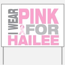 I wear pink for Hailee Yard Sign