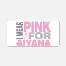 I wear pink for Aiyana Aluminum License Plate