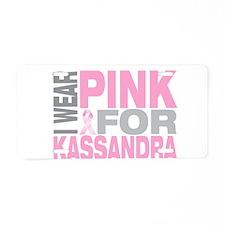 I wear pink for Kassandra Aluminum License Plate
