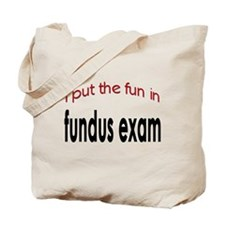 I put the fun in fundus exam Tote Bag