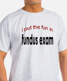 I put the fun in fundus exam Ash Grey T-Shirt