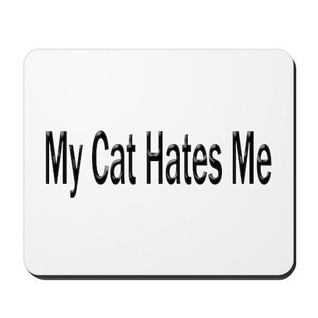 My Cat Hates Me Mousepad
