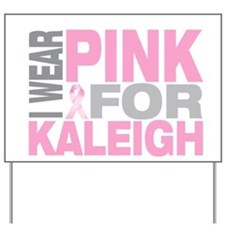 I wear pink for Kaleigh Yard Sign