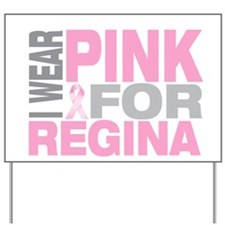 I wear pink for Regina Yard Sign