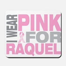 I wear pink for Raquel Mousepad