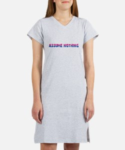 Assume Nothing Women's Nightshirt