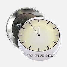 """Jmcks You Got Five Mins 2.25"""" Button"""