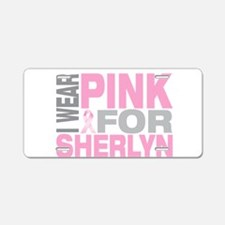 I wear pink for Sherlyn Aluminum License Plate