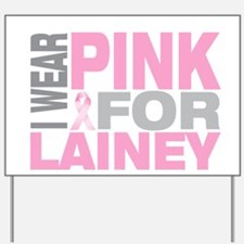 I wear pink for Lainey Yard Sign